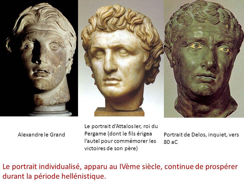 Le portrait dAttalos Ier, roi du Pergame (dont le fils érigea lautel pour commémorer les victoires de son père) Portrait de Delos, inquiet, vers 80 aC