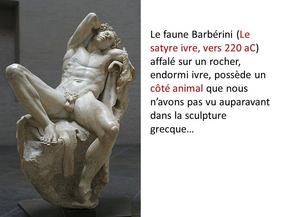 Le faune Barbérini (Le satyre ivre, vers 220 aC) affalé sur un rocher, endormi ivre, possède un côté animal que nous navons pas vu auparavant dans la