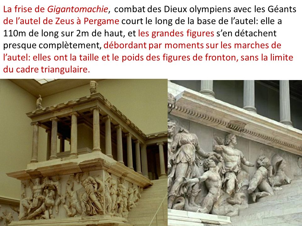La frise de Gigantomachie, combat des Dieux olympiens avec les Géants de lautel de Zeus à Pergame court le long de la base de lautel: elle a 110m de l
