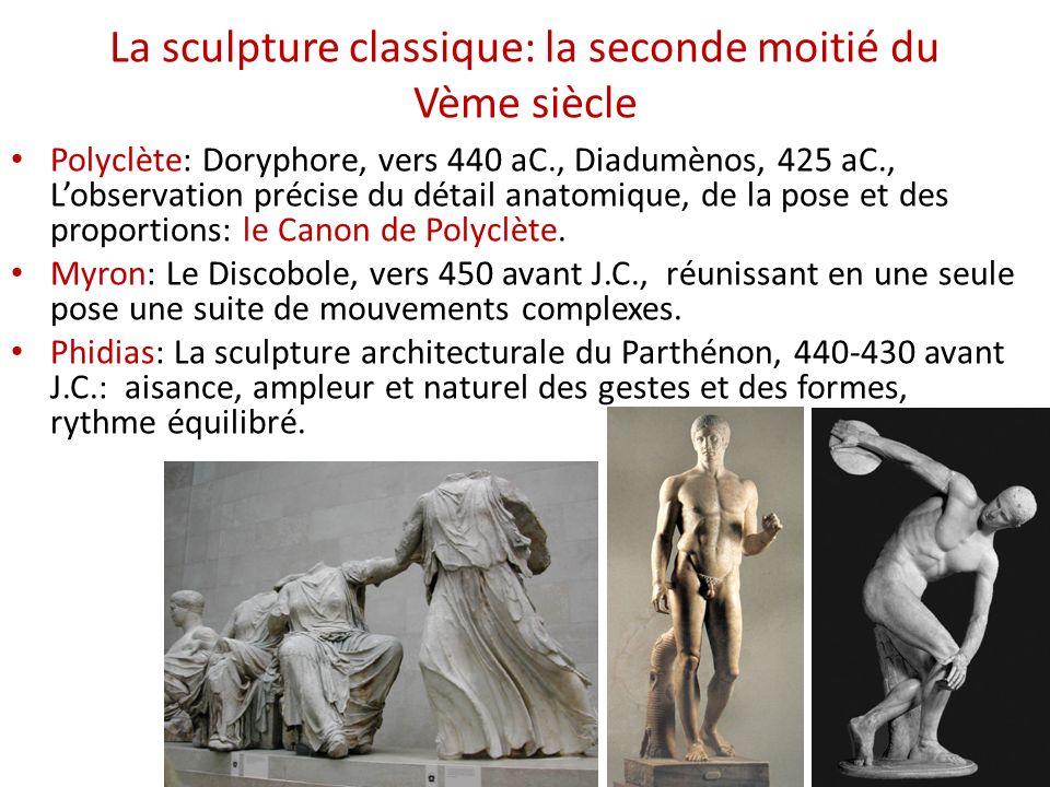 La sculpture classique: la seconde moitié du Vème siècle Polyclète: Doryphore, vers 440 aC., Diadumènos, 425 aC., Lobservation précise du détail anato