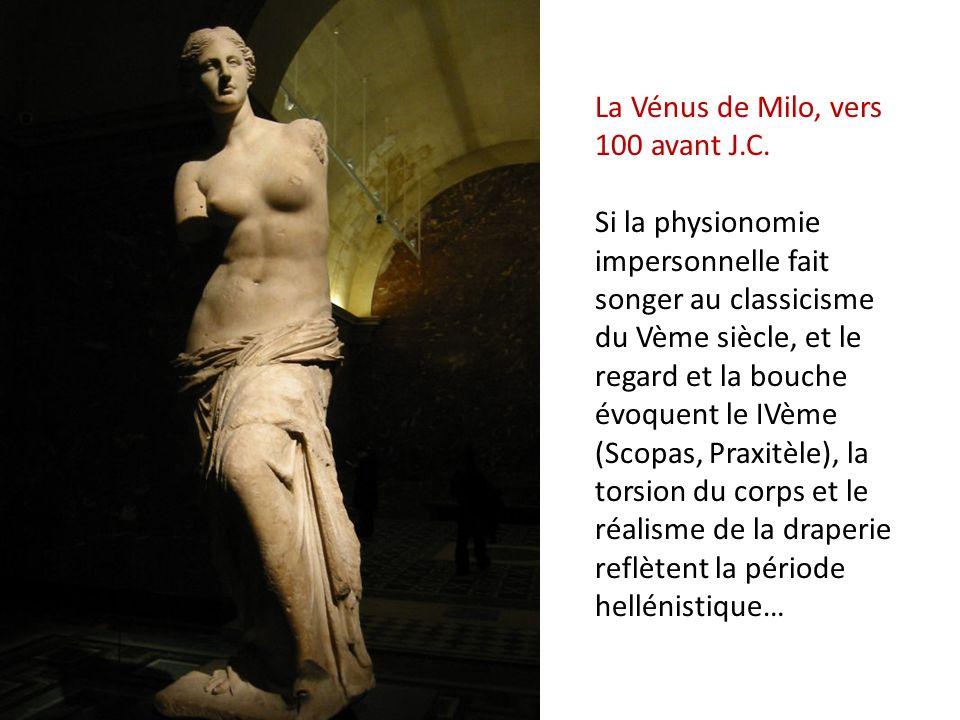La Vénus de Milo, vers 100 avant J.C. Si la physionomie impersonnelle fait songer au classicisme du Vème siècle, et le regard et la bouche évoquent le