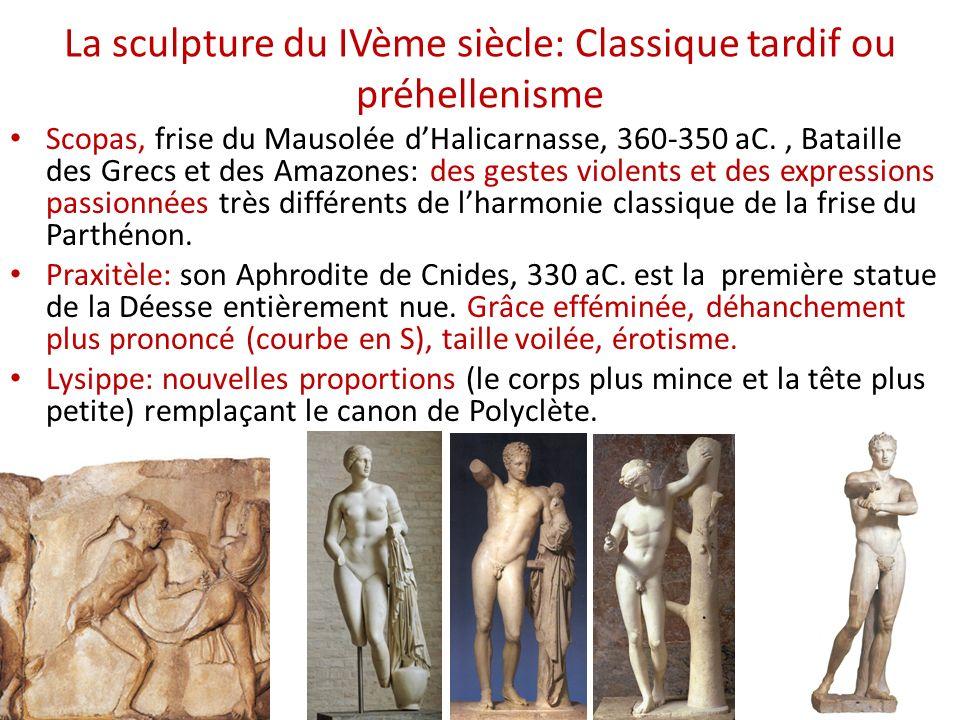 La sculpture du IVème siècle: Classique tardif ou préhellenisme Scopas, frise du Mausolée dHalicarnasse, 360-350 aC., Bataille des Grecs et des Amazon