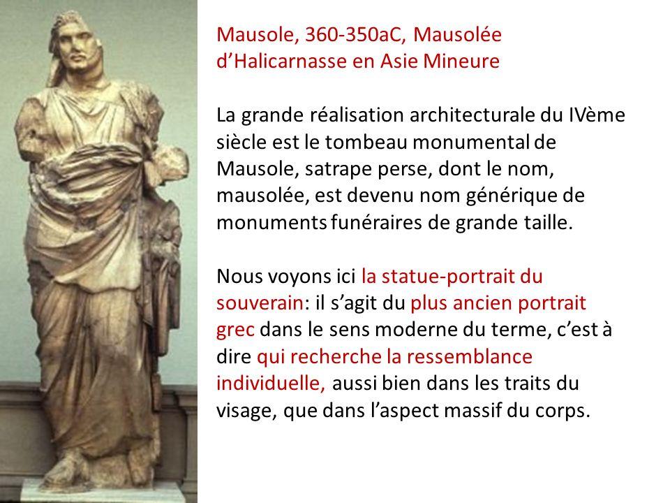 Mausole, 360-350aC, Mausolée dHalicarnasse en Asie Mineure La grande réalisation architecturale du IVème siècle est le tombeau monumental de Mausole,