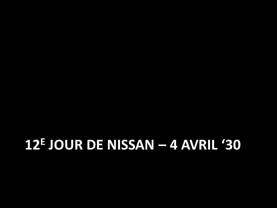 12 E JOUR DE NISSAN – 4 AVRIL 30
