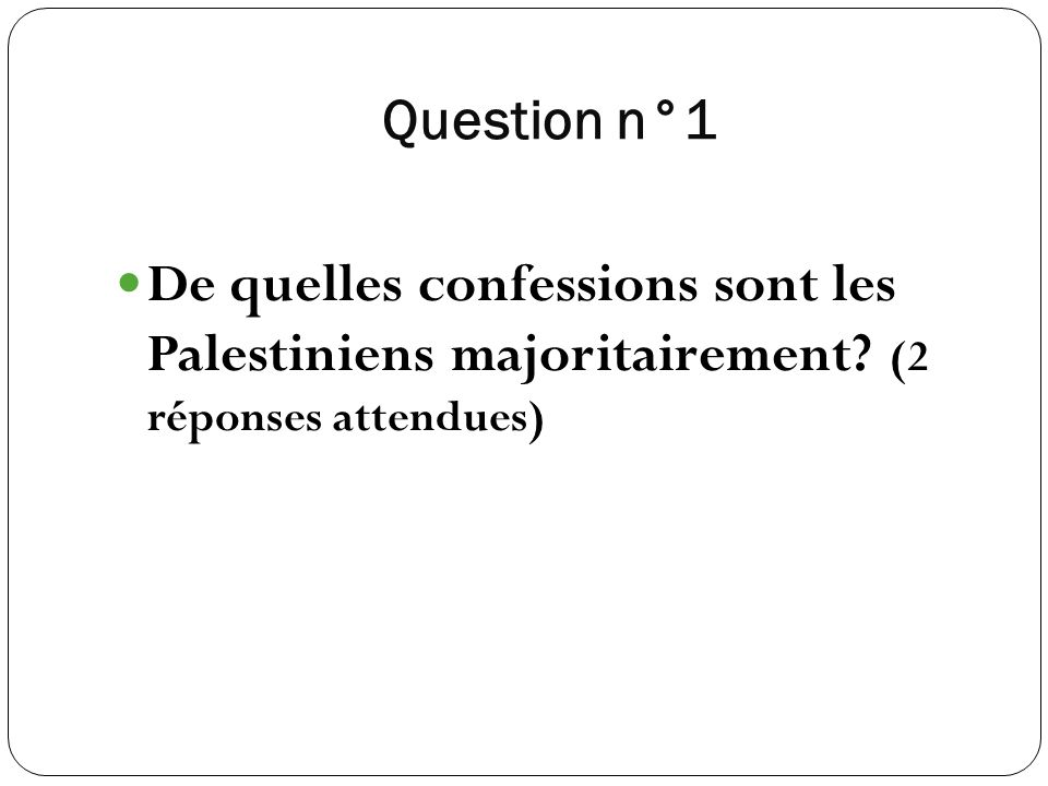 Question n°1 De quelles confessions sont les Palestiniens majoritairement? (2 réponses attendues)