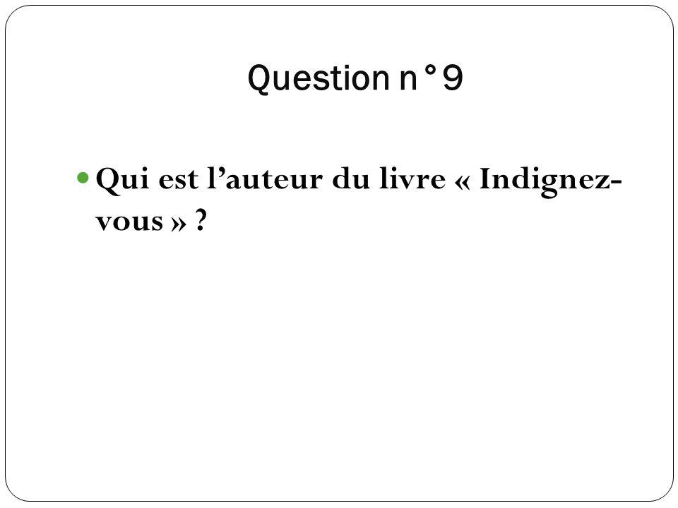 Question n°9 Qui est lauteur du livre « Indignez- vous » ?