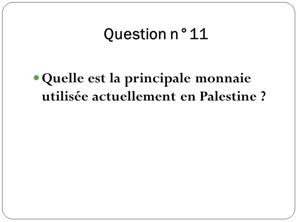 Question n°11 Quelle est la principale monnaie utilisée actuellement en Palestine ?