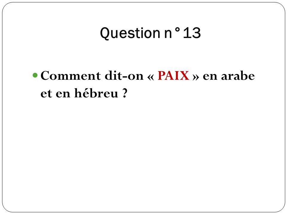 Question n°13 Comment dit-on « PAIX » en arabe et en hébreu ?