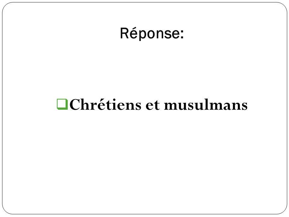 Réponse: Chrétiens et musulmans
