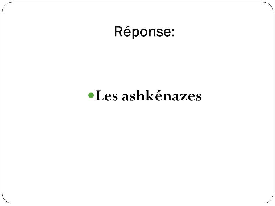 Réponse: Les ashkénazes