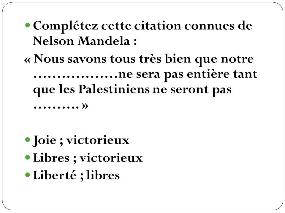 Complétez cette citation connues de Nelson Mandela : « Nous savons tous très bien que notre ………………ne sera pas entière tant que les Palestiniens ne ser