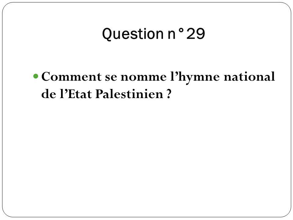 Question n°29 Comment se nomme lhymne national de lEtat Palestinien ?