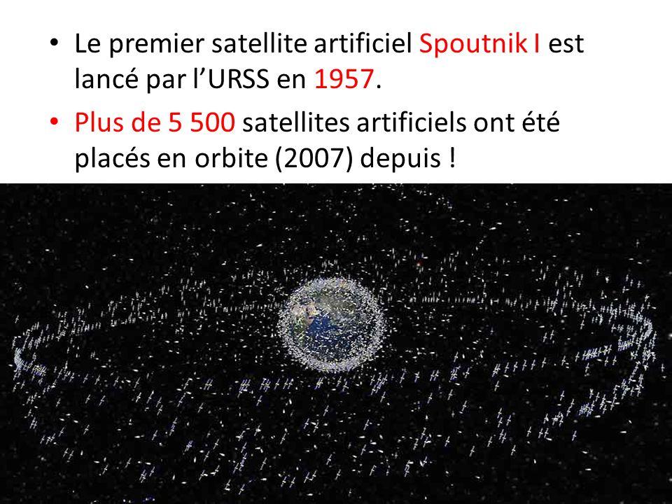 Le premier satellite artificiel Spoutnik I est lancé par lURSS en 1957. Plus de 5 500 satellites artificiels ont été placés en orbite (2007) depuis !