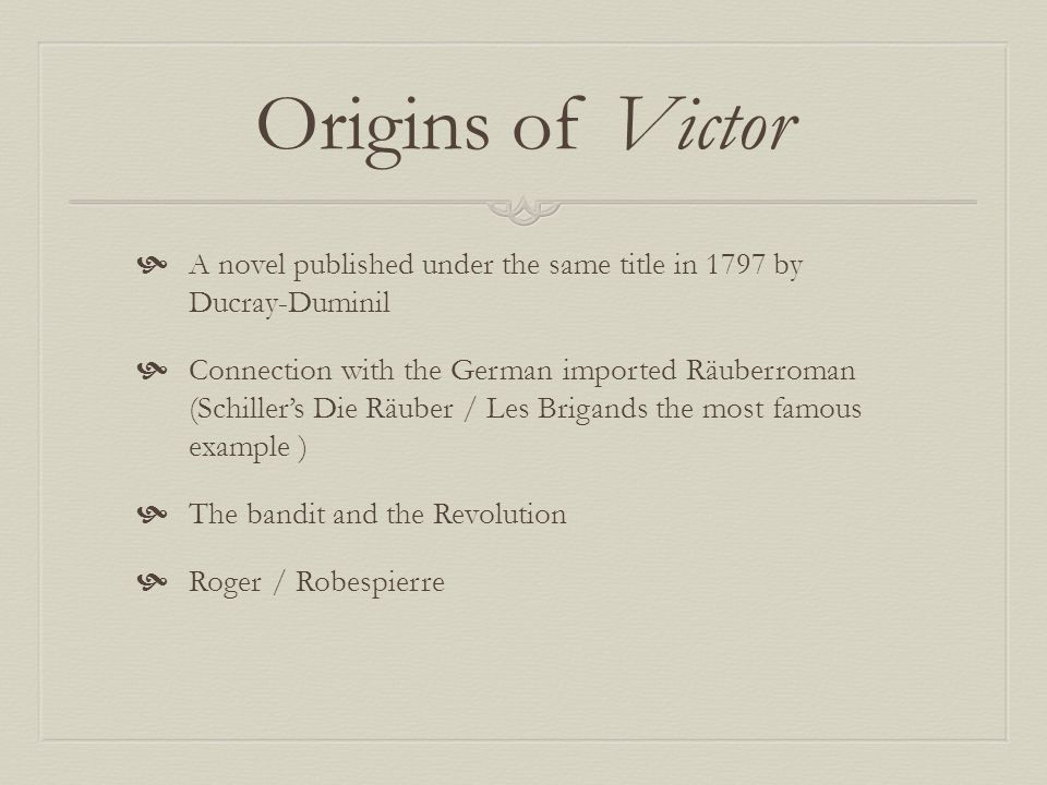 Origins of Victor A novel published under the same title in 1797 by Ducray-Duminil Connection with the German imported Räuberroman (Schillers Die Räub