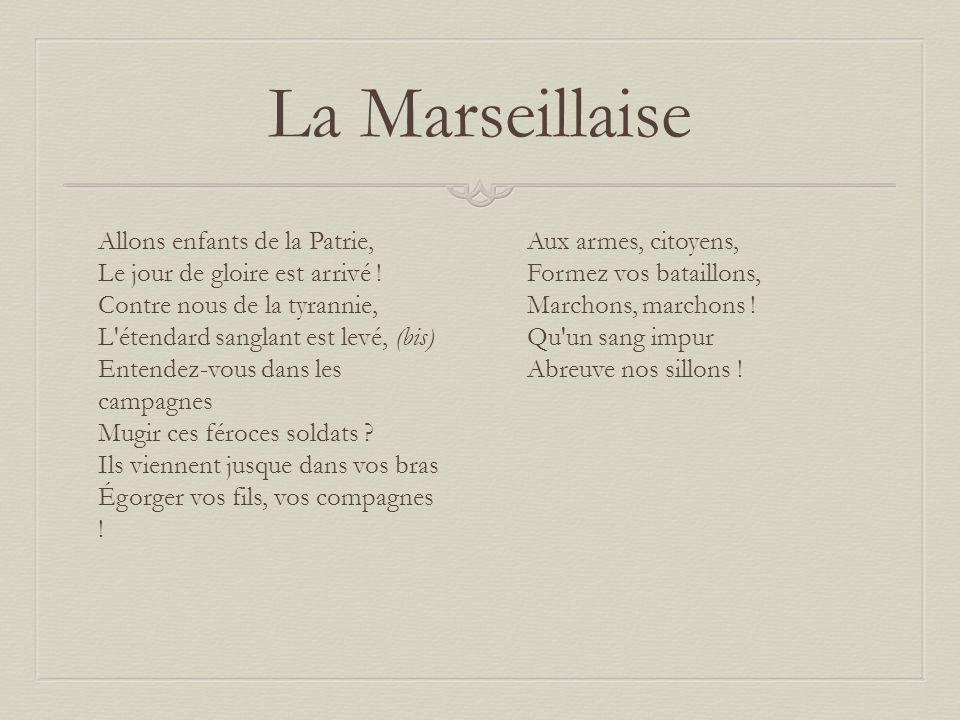 La Marseillaise Allons enfants de la Patrie, Le jour de gloire est arrivé ! Contre nous de la tyrannie, L'étendard sanglant est levé, (bis) Entendez-v