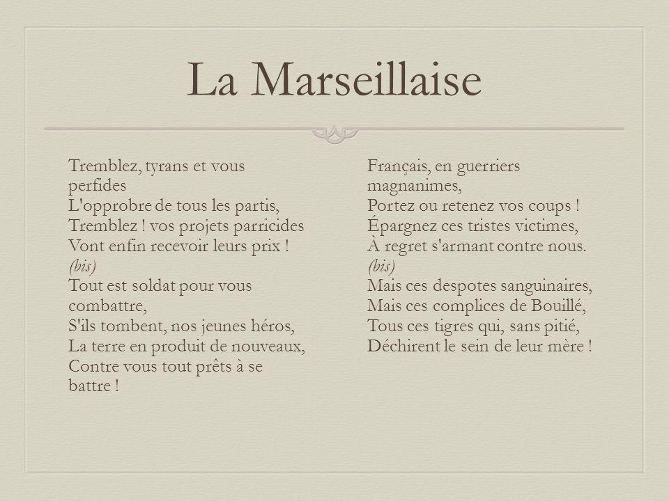 La Marseillaise Tremblez, tyrans et vous perfides L'opprobre de tous les partis, Tremblez ! vos projets parricides Vont enfin recevoir leurs prix ! (b