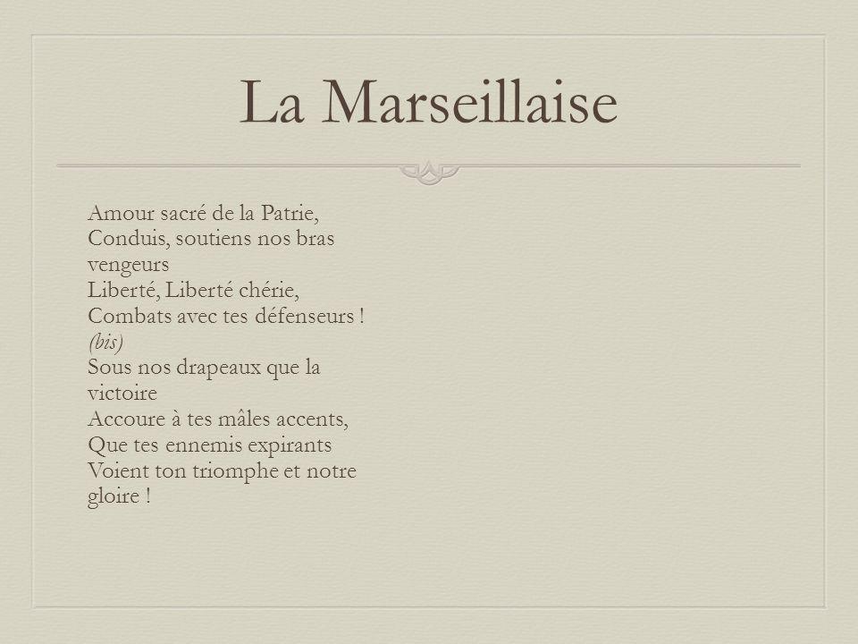 La Marseillaise Amour sacré de la Patrie, Conduis, soutiens nos bras vengeurs Liberté, Liberté chérie, Combats avec tes défenseurs ! (bis) Sous nos dr