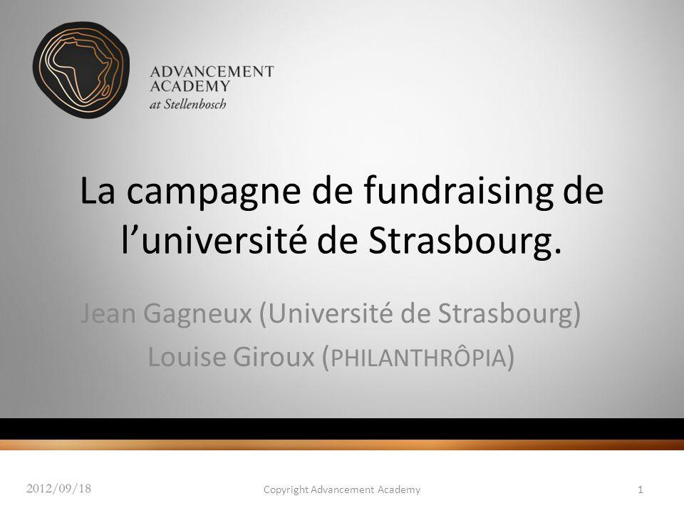 Jean Gagneux (Université de Strasbourg) Louise Giroux ( PHILANTHRÔPIA ) Copyright Advancement Academy1 La campagne de fundraising de luniversité de St