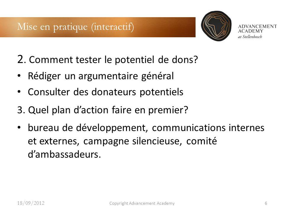 Mise en pratique (interactif) 2. Comment tester le potentiel de dons? Rédiger un argumentaire général Consulter des donateurs potentiels 3. Quel plan