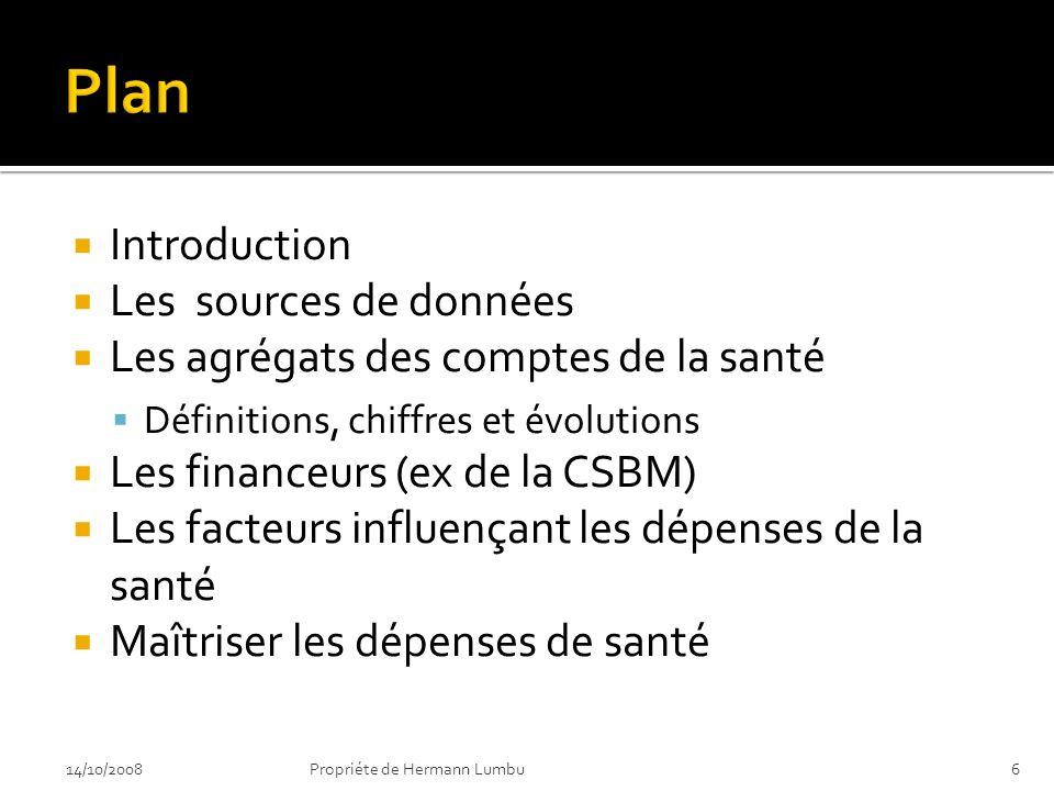 Introduction Les sources de données Les agrégats des comptes de la santé Définitions, chiffres et évolutions Les financeurs (ex de la CSBM) Les facteu