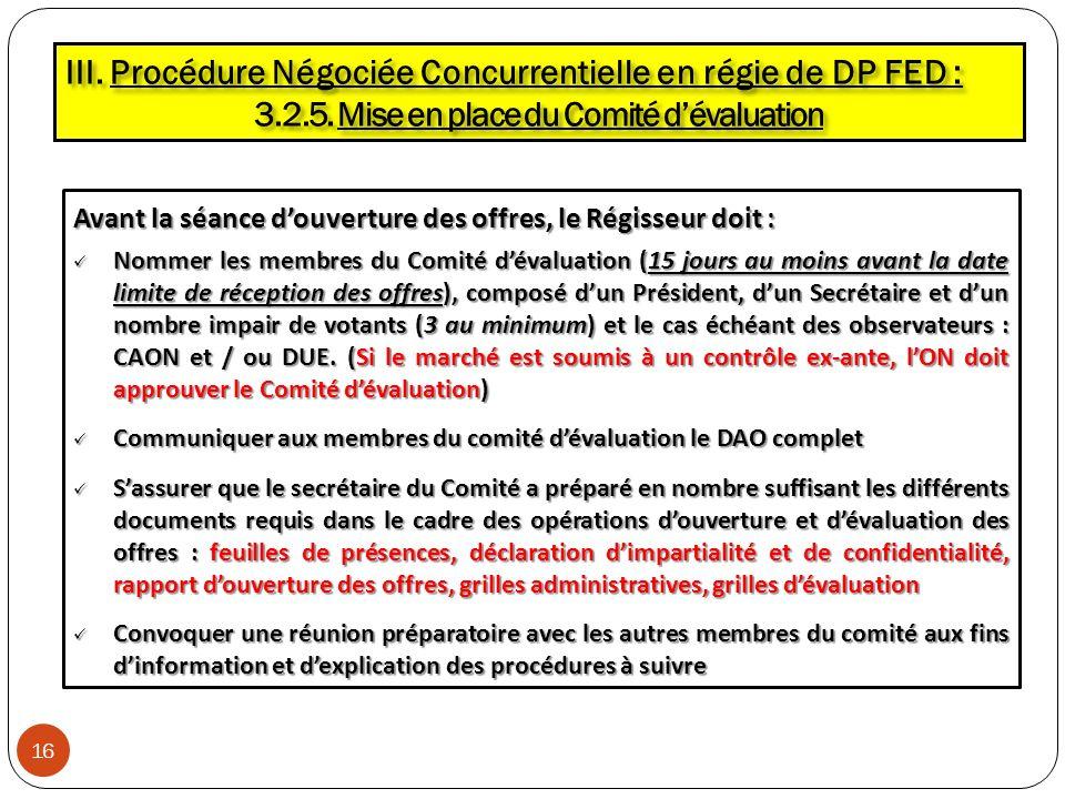 Avant la séance douverture des offres, le Régisseur doit : Nommer les membres du Comité dévaluation (15 jours au moins avant la date limite de récepti