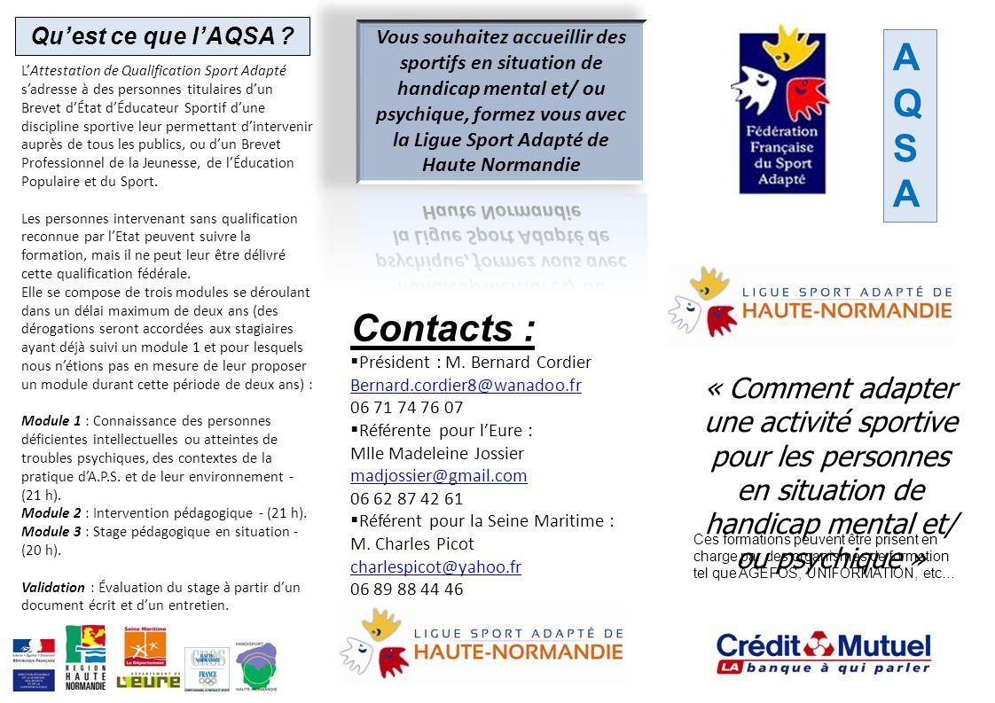 AQSAAQSA « Comment adapter une activité sportive pour les personnes en situation de handicap mental et/ ou psychique » Contacts : Président : M. Berna