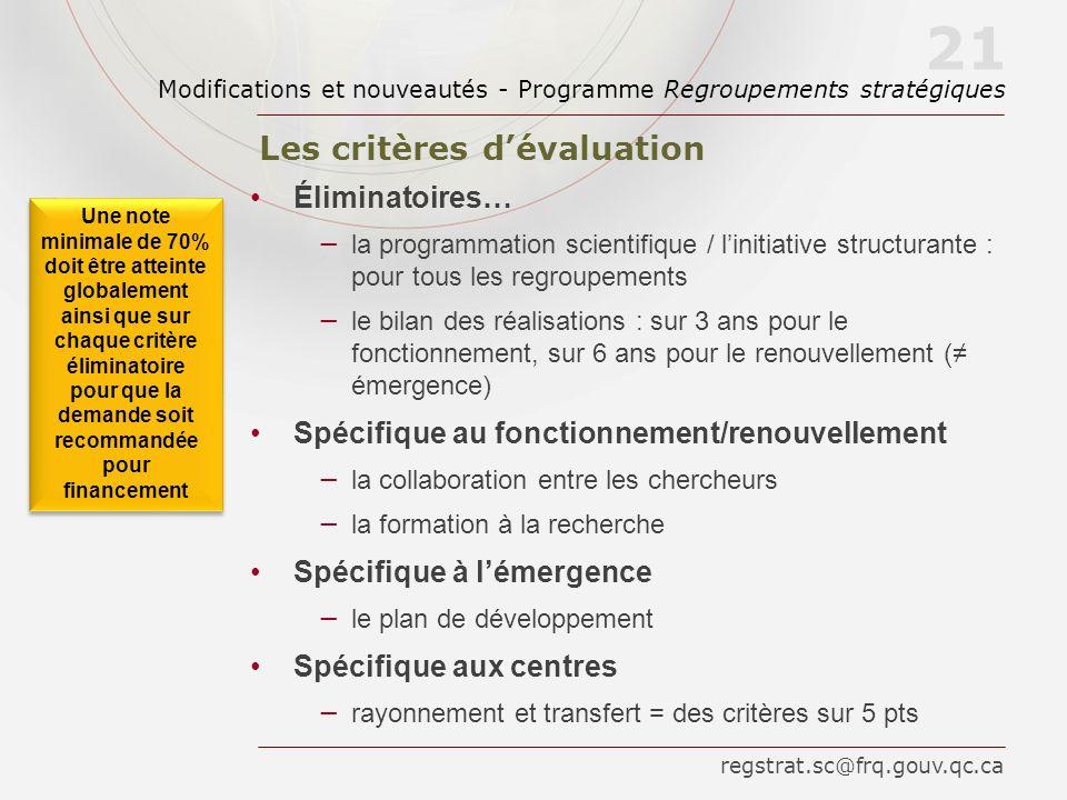 Les critères dévaluation Modifications et nouveautés - Programme Regroupements stratégiques 21 Éliminatoires… la programmation scientifique / linitiat