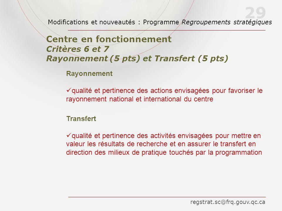 29 Centre en fonctionnement Critères 6 et 7 Rayonnement (5 pts) et Transfert (5 pts) Modifications et nouveautés : Programme Regroupements stratégique