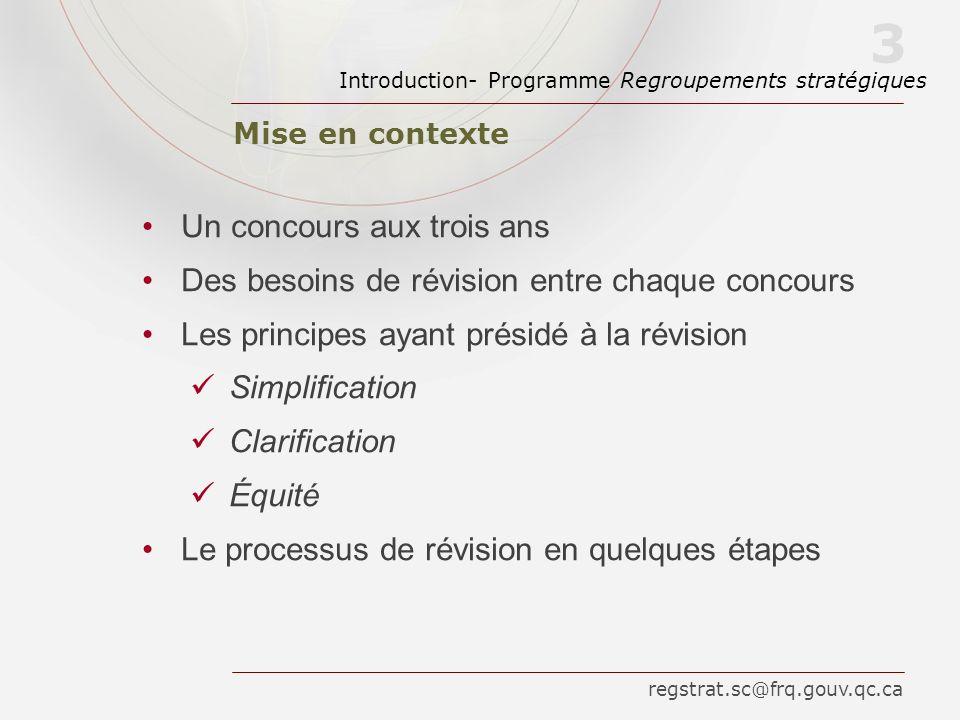 Mise en contexte Introduction- Programme Regroupements stratégiques 3 Un concours aux trois ans Des besoins de révision entre chaque concours Les prin