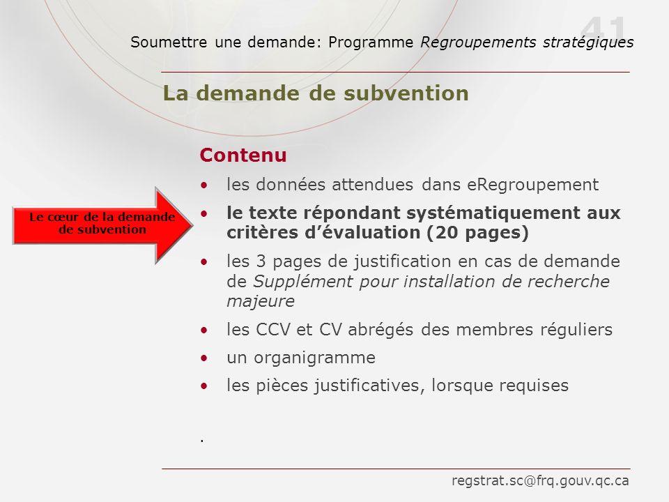 41 La demande de subvention Contenu les données attendues dans eRegroupement le texte répondant systématiquement aux critères dévaluation (20 pages) l