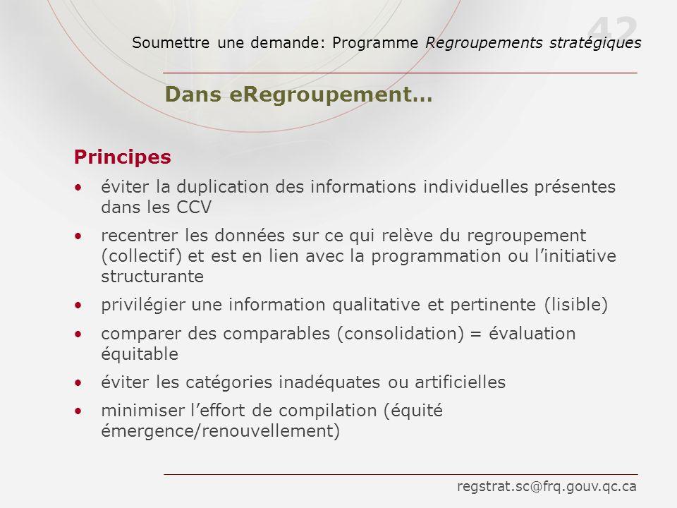 42 Dans eRegroupement… Principes éviter la duplication des informations individuelles présentes dans les CCV recentrer les données sur ce qui relève d