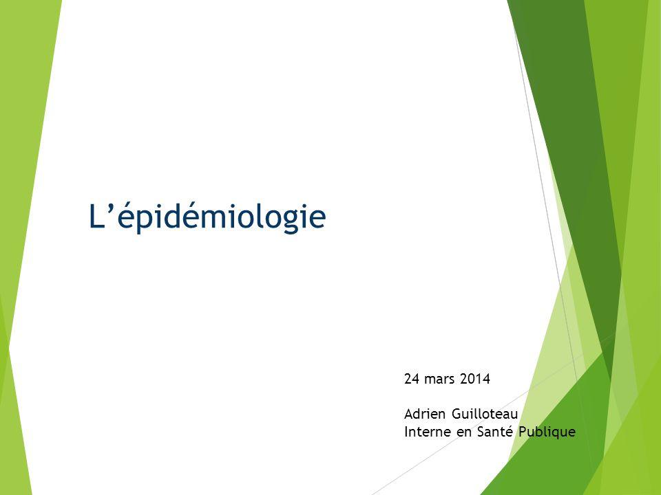 Lépidémiologie 24 mars 2014 Adrien Guilloteau Interne en Santé Publique