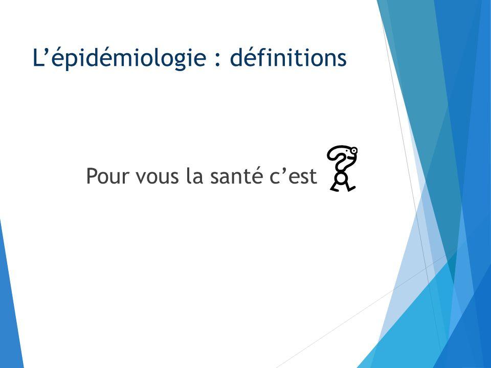 Lépidémiologie : définitions Pour vous la santé cest