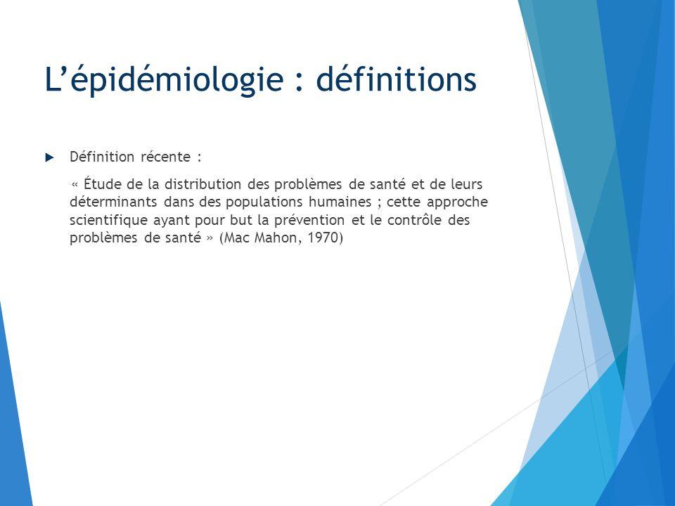 Définition récente : « Étude de la distribution des problèmes de santé et de leurs déterminants dans des populations humaines ; cette approche scienti