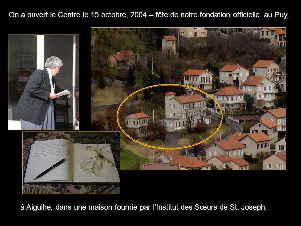 On a ouvert le Centre le 15 octobre, 2004 – fête de notre fondation officielle au Puy, à Aiguihe, dans une maison fournie par lInstitut des Sœurs de St.