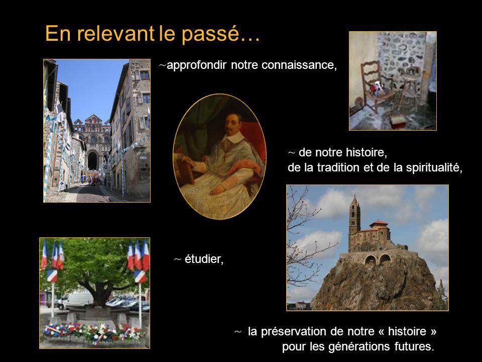En relevant le passé… ~ étudier, ~ approfondir notre connaissance, ~ de notre histoire, de la tradition et de la spiritualité, ~ la préservation de notre « histoire » pour les générations futures.