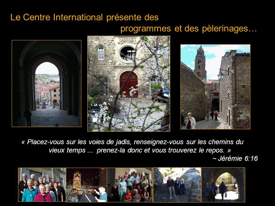 Le Centre International présente des programmes et des pèlerinages… « Placez-vous sur les voies de jadis, renseignez-vous sur les chemins du vieux temps...