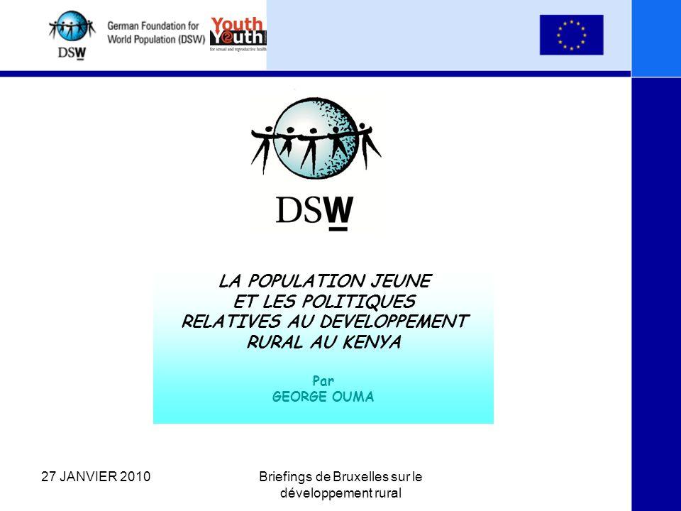27 JANVIER 2010Briefings de Bruxelles sur le développement rural LA POPULATION JEUNE ET LES POLITIQUES RELATIVES AU DEVELOPPEMENT RURAL AU KENYA Par GEORGE OUMA