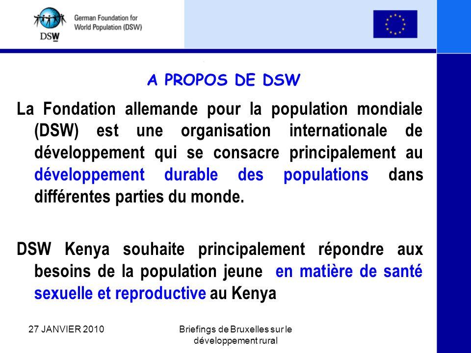 Environnement politique Jusqu ici, le gouvernement et les parties prenantes du Kenya se sont réunies pour développer des politiques destinées à relever les défis suivants : La santé reproductive des jeunes Politique nationale sur le genre et le développement Politique nationale sur la jeunesse et le développement Politique sur la population et le développement 27 JANVIER 2010Briefings de Bruxelles sur le développement rural