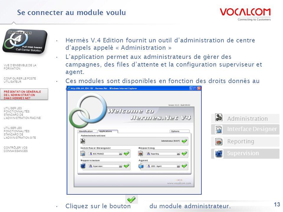 13 Hermès V.4 Edition fournit un outil dadministration de centre dappels appelé « Administration » Lapplication permet aux administrateurs de gérer de