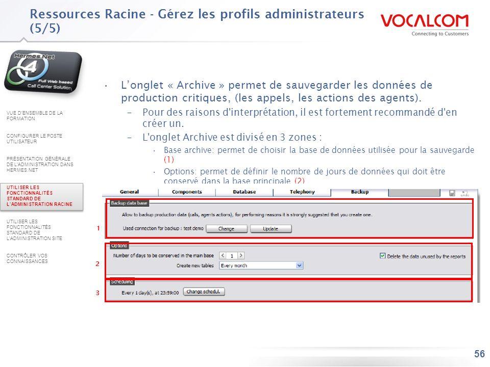 56 Longlet « Archive » permet de sauvegarder les données de production critiques, (les appels, les actions des agents). –Pour des raisons d'interpréta