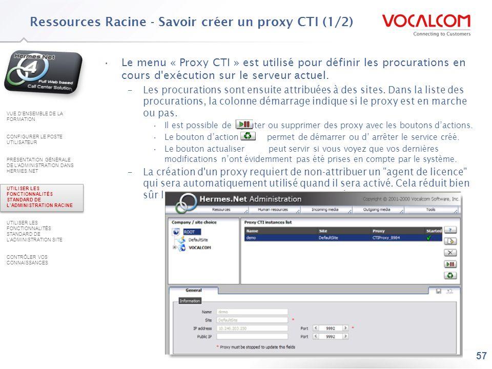 57 Le menu « Proxy CTI » est utilisé pour définir les procurations en cours d'exécution sur le serveur actuel. –Les procurations sont ensuite attribué