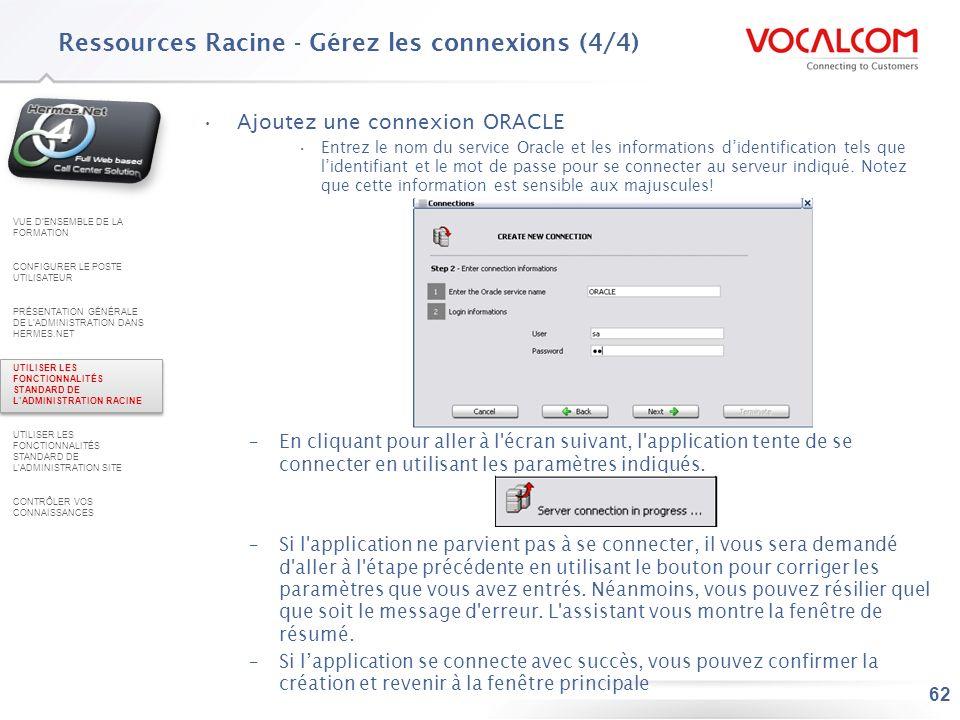 62 Ajoutez une connexion ORACLE Entrez le nom du service Oracle et les informations didentification tels que lidentifiant et le mot de passe pour se c
