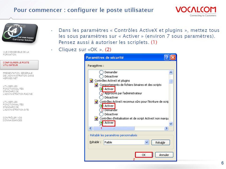 7 Si vous utilisez Internet Explorer 6 (optionnel si version IE 7, mais recommandé) –Paramétrage du cache Internet Explorer Lancez Internet Explorer et cliquez sur « Outils », puis sur « Options Internet » Pour commencer : configurer le poste utilisateur VUE DENSEMBLE DE LA FORMATION CONFIGURER LE POSTE UTILISATEUR PRÉSENTATION GÉNÉRALE DE LADMINISTRATION DANS HERMES.NET UTILISER LES FONCTIONNALITÉS STANDARD DE LADMINISTRATION RACINE UTILISER LES FONCTIONNALITÉS STANDARD DE LADMINISTRATION SITE CONTRÔLER VOS CONNAISSANCES