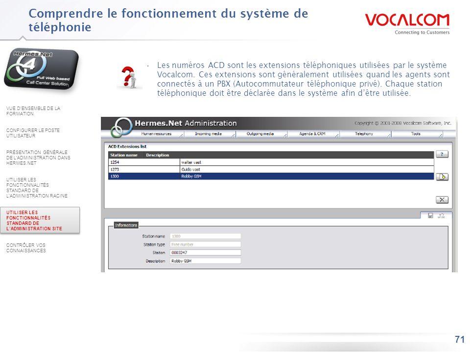 71 Les numéros ACD sont les extensions téléphoniques utilisées par le système Vocalcom. Ces extensions sont généralement utilisées quand les agents so