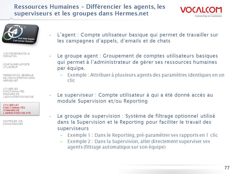 77 Ressources Humaines – Différencier les agents, les superviseurs et les groupes dans Hermes.net Lagent : Compte utilisateur basique qui permet de tr