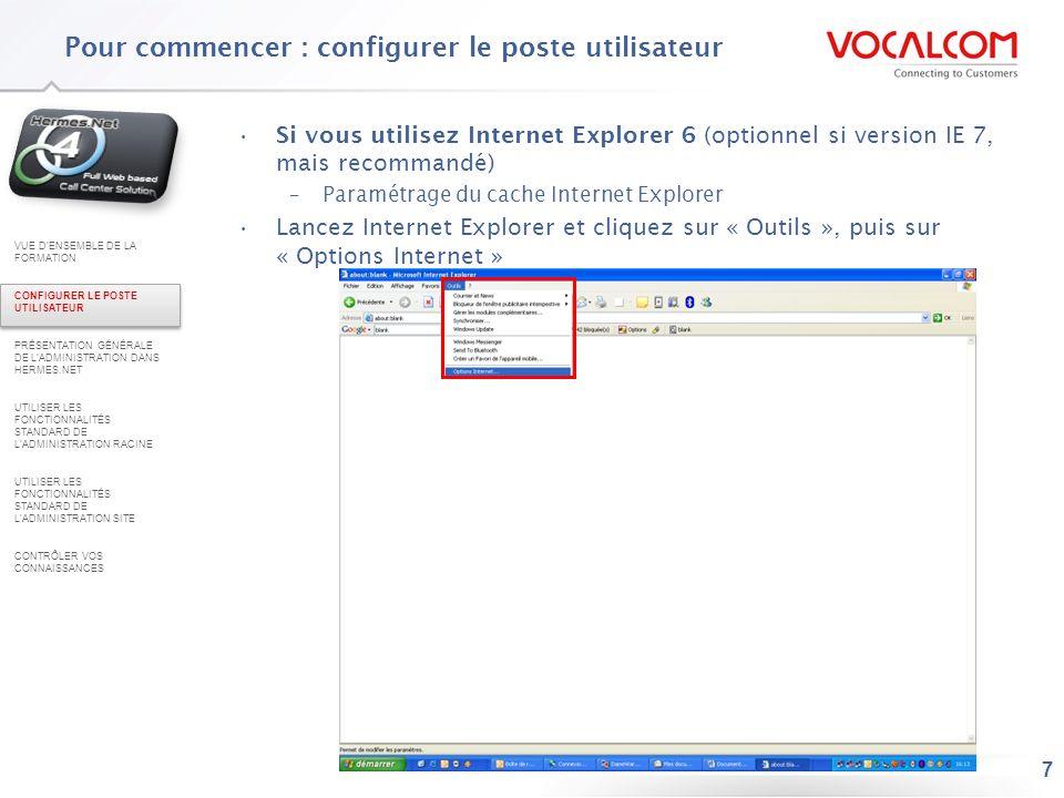 7 Si vous utilisez Internet Explorer 6 (optionnel si version IE 7, mais recommandé) –Paramétrage du cache Internet Explorer Lancez Internet Explorer e