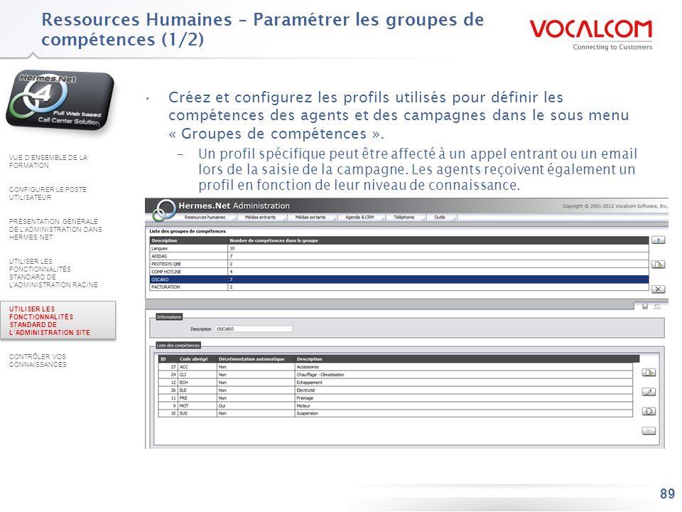 89 Créez et configurez les profils utilisés pour définir les compétences des agents et des campagnes dans le sous menu « Groupes de compétences ». –Un