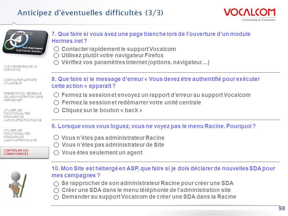 98 7. Que faire si vous avez une page blanche lors de louverture dun module Hermes.net ? Contacter rapidement le support Vocalcom Utilisez plutôt votr