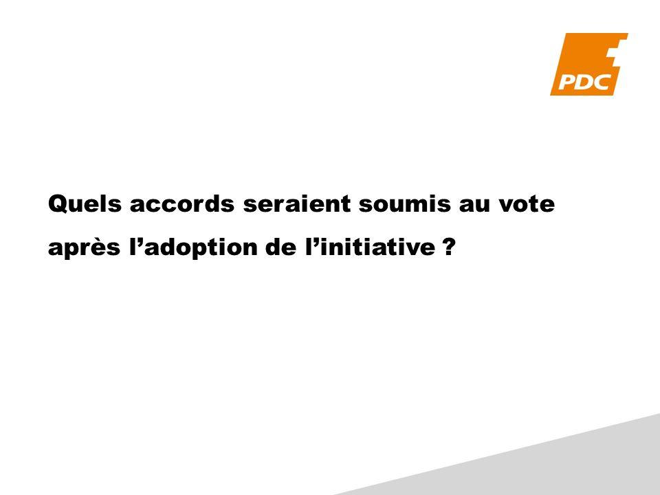 Quels accords seraient soumis au vote après ladoption de linitiative ?